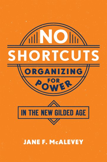 "Book - ""No Shortcuts: Organizing for Power in the New Gilded Age"" by Jane McAlevey"